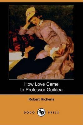 How Love Came to Professor Guildea (Dodo Press)