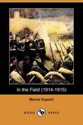 In the Field (1914-1915): The Impressions of an Officer of Light Cavalry (Dodo Press)