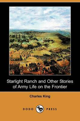 Starlight Ranch and Other Stories of Army Life on the Frontier (Dodo Press)