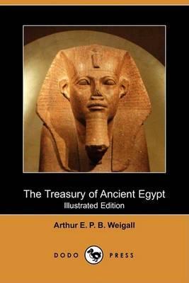 The Treasury of Ancient Egypt (Illustrated Edition) (Dodo Press)