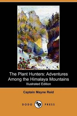The Plant Hunters: Adventures Among the Himalaya Mountains (Illustrated Edition) (Dodo Press)