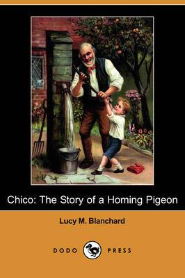 Chico: The Story of a Homing Pigeon (Dodo Press)