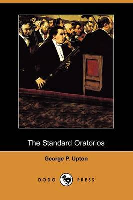 The Standard Oratorios: Their Stories, Their Music, and Their Composers (Dodo Press)