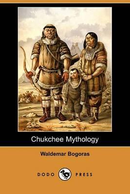 Chukchee Mythology (Dodo Press)