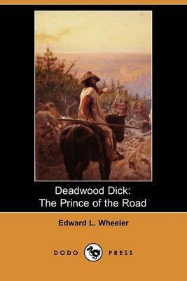 Deadwood Dick: The Prince of the Road; Or, the Black Rider of the Black Hills (Dodo Press)