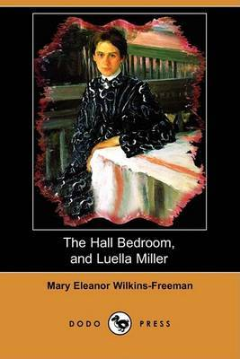 The Hall Bedroom, and Luella Miller (Dodo Press)
