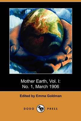 Mother Earth, Vol. I: No. 1, March 1906 (Dodo Press)