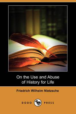 On the Use and Abuse of History for Life (Dodo Press)