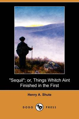 Sequil; Or, Things Whitch Aint Finished in the First (Dodo Press)