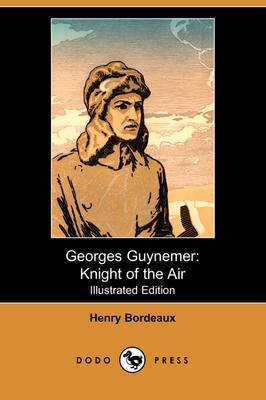 Georges Guynemer: Knight of the Air (Illustrated Edition) (Dodo Press)