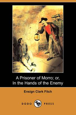 A Prisoner of Morro; Or, in the Hands of the Enemy (Dodo Press)