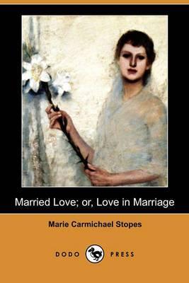 Married Love; Or, Love in Marriage (Dodo Press)