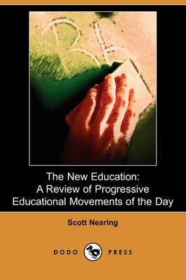 The New Education: A Review of Progressive Educational Movements of the Day (Dodo Press)