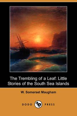 The Trembling of a Leaf: Little Stories of the South Sea Islands (Dodo Press)