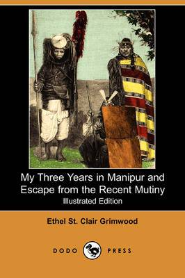 My Three Years in Manipur and Escape from the Recent Mutiny (Illustrated Edition) (Dodo Press)