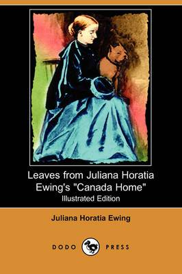 Leaves from Juliana Horatia Ewing's Canada Home (Illustrated Edition) (Dodo Press)