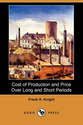 Cost of Production and Price Over Long and Short Periods (Dodo Press)