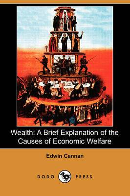 Wealth: A Brief Explanation of the Causes of Economic Welfare (Dodo Press)