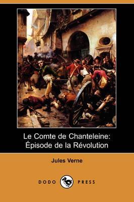 Le Comte de Chanteleine: Pisode de la Rvolution (Dodo Press)