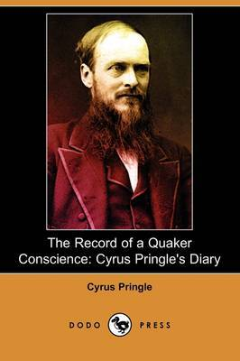The Record of a Quaker Conscience: Cyrus Pringle's Diary (Dodo Press)