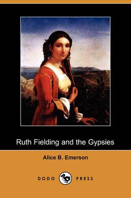 Ruth Fielding and the Gypsies; Or, the Missing Pearl Necklace (Dodo Press)