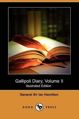 Gallipoli Diary, Volume II (Illustrated Edition) (Dodo Press)