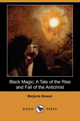 Black Magic: A Tale of the Rise and Fall of the Antichrist (Dodo Press)