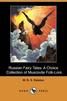 Russian Fairy Tales: A Choice Collection of Muscovite Folk-Lore (Dodo Press)