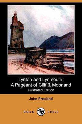 Lynton and Lynmouth: A Pageant of Cliff & Moorland (Illustrated Edition) (Dodo Press)