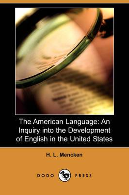 The American Language: An Inquiry Into the Development of English in the United States (Dodo Press)