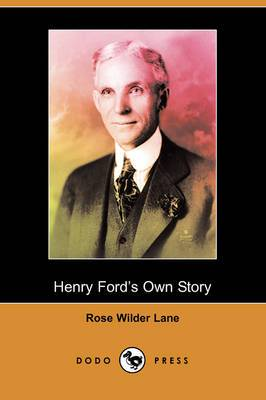 Henry Ford's Own Story (Dodo Press)