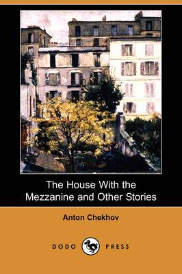 The House with the Mezzanine and Other Stories (Dodo Press)