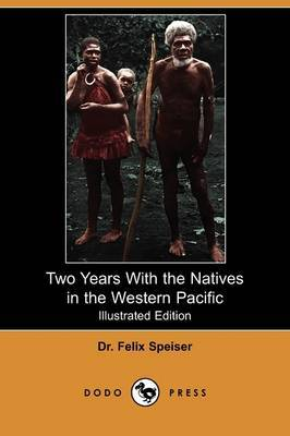 Two Years with the Natives in the Western Pacific (Illustrated Edition) (Dodo Press)