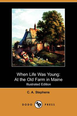 When Life Was Young: At the Old Farm in Maine (Illustrated Edition) (Dodo Press)