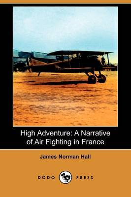 High Adventure: A Narrative of Air Fighting in France (Dodo Press)
