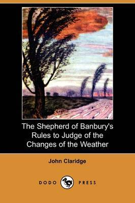 The Shepherd of Banbury's Rules to Judge of the Changes of the Weather (Dodo Press)