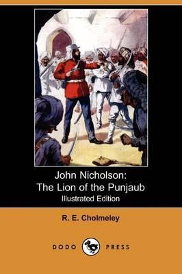 John Nicholson: The Lion of the Punjaub (Illustrated Edition) (Dodo Press)
