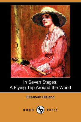 In Seven Stages: A Flying Trip Around the World (Dodo Press)
