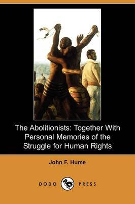 The Abolitionists: Together with Personal Memories of the Struggle for Human Rights