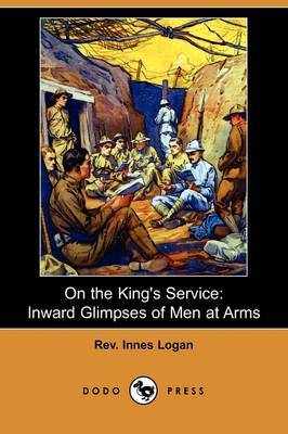On the King's Service: Inward Glimpses of Men at Arms (Dodo Press)