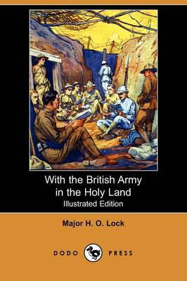 With the British Army in the Holy Land (Illustrated Edition) (Dodo Press)