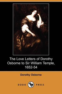 The Love Letters of Dorothy Osborne to Sir William Temple, 1652-54 (Dodo Press)