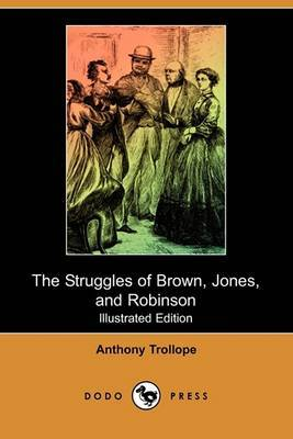 The Struggles of Brown, Jones, and Robinson (Illustrated Edition) (Dodo Press)