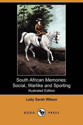 South African Memories: Social, Warlike and Sporting (Illustrated Edition) (Dodo Press)