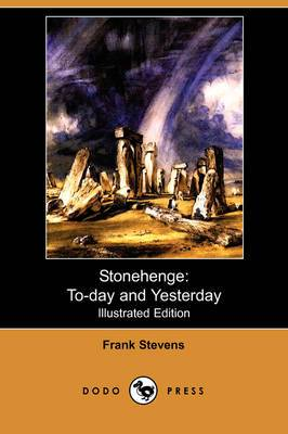 Stonehenge: To-Day and Yesterday (Illustrated Edition) (Dodo Press)