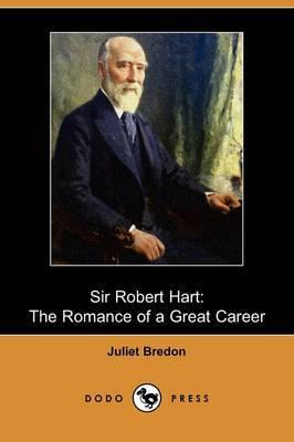 Sir Robert Hart: The Romance of a Great Career (Dodo Press)