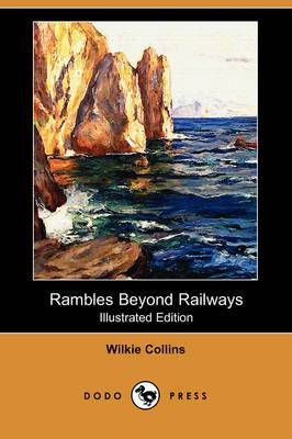 Rambles Beyond Railways (Illustrated Edition) (Dodo Press)
