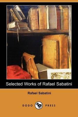 Selected Works of Rafael Sabatini (Dodo Press)