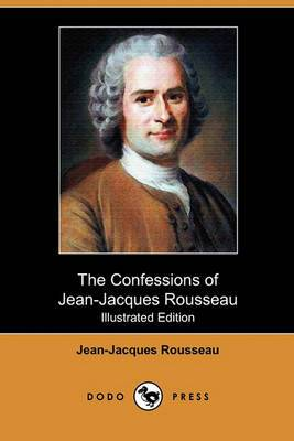 The Confessions of Jean-Jacques Rousseau (Illustrated Edition) (Dodo Press)