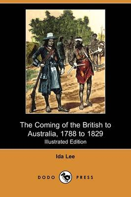 The Coming of the British to Australia, 1788 to 1829 (Illustrated Edition) (Dodo Press)
